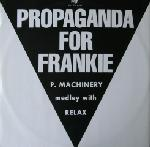 Propaganda For Frankie - P. Machinery Medley With Relax - (Mint) 12""